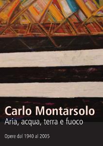 Carlo Montarsolo, Aria, acqua, terra e fuoco (Palazzina delle arti, La Spezia, 2016, catalogo)